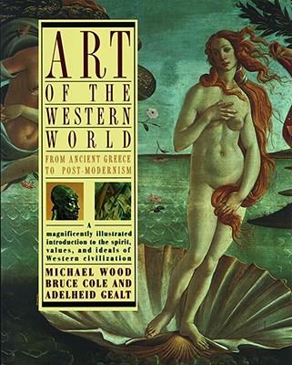 Art of the Western World By Cole, Bruce/ Gealt, Adelheid